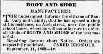 On 30 April 1869, Jared C. Brosious ran the following notice about his new shoe shop in the Sunbury American newspaper (public domain).